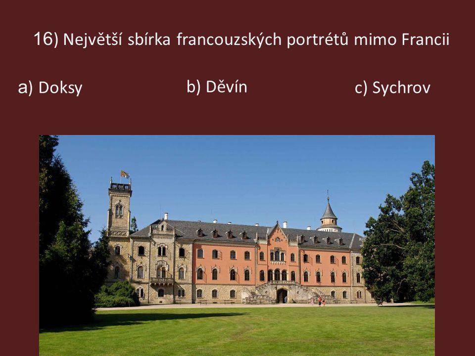 16 ) Největší sbírka francouzských portrétů mimo Francii b) Děvín c) Sychrov a ) Doksy