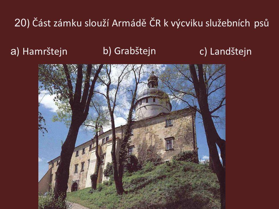 20 ) Část zámku slouží Armádě ČR k výcviku služebních psů c) Landštejn b) Grabštejn a ) Hamrštejn