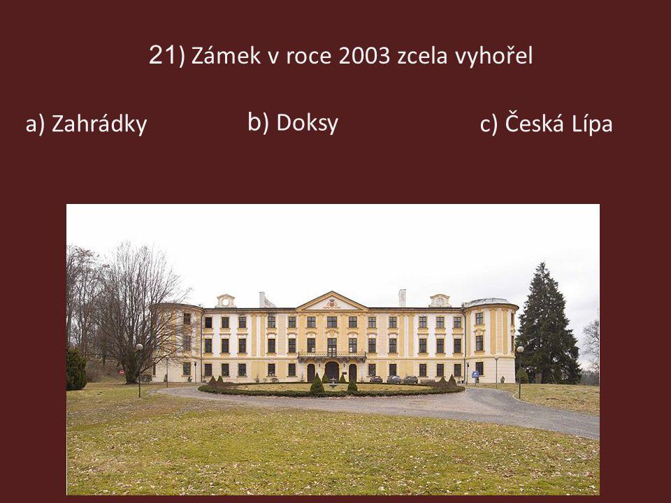 21 ) Zámek v roce 2003 zcela vyhořel c) Česká Lípaa) Zahrádky b ) Doksy