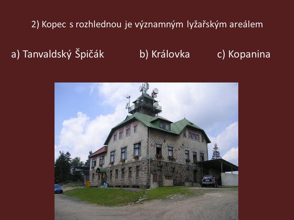 2) Kopec s rozhlednou je významným lyžařským areálem b) Královkaa) Tanvaldský Špičákc) Kopanina