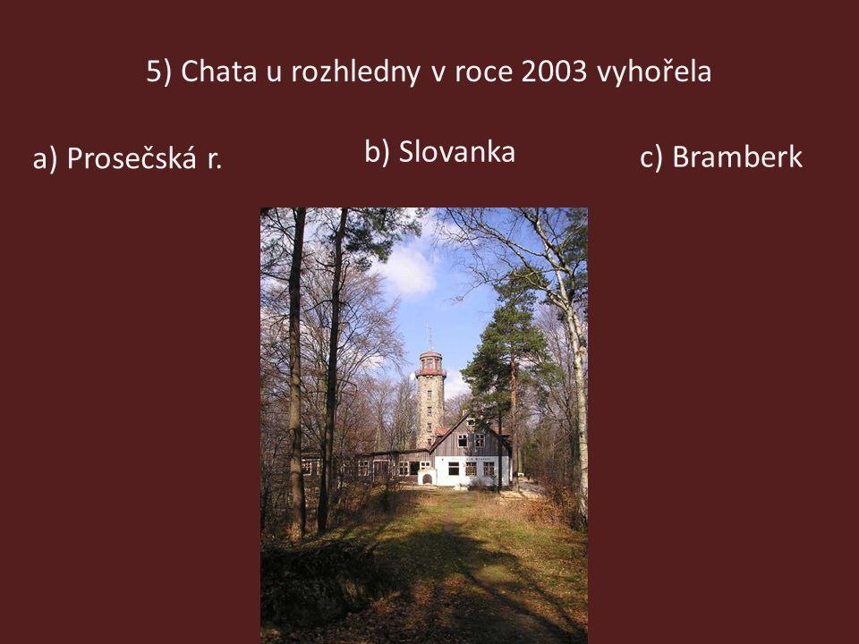 5) Chata u rozhledny v roce 2003 vyhořela b) Slovanka a) Prosečská r. c) Bramberk