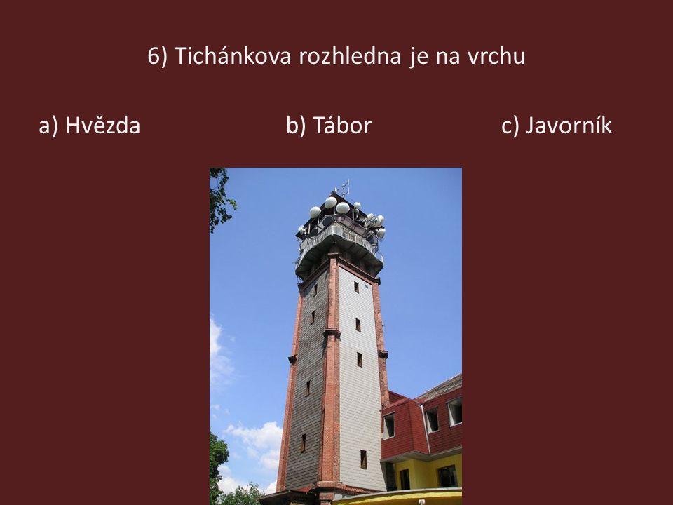 6) Tichánkova rozhledna je na vrchu a) Hvězdab) Táborc) Javorník