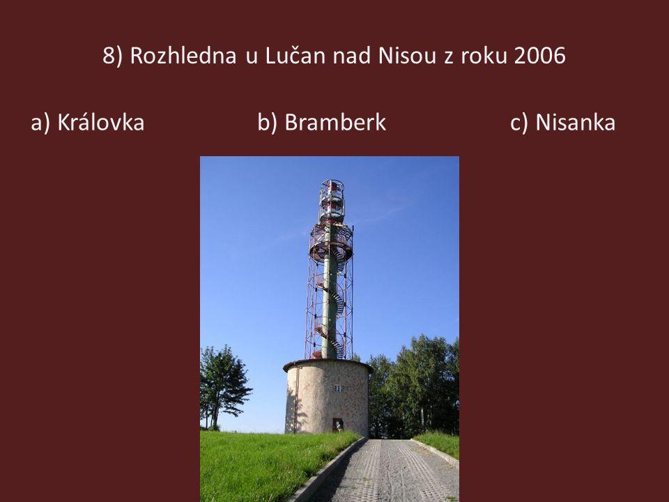 8) Rozhledna u Lučan nad Nisou z roku 2006 a) Královkac) Nisankab) Bramberk