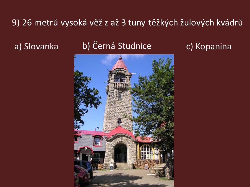 9) 26 metrů vysoká věž z až 3 tuny těžkých žulových kvádrů a) Slovanka b) Černá Studnice c) Kopanina