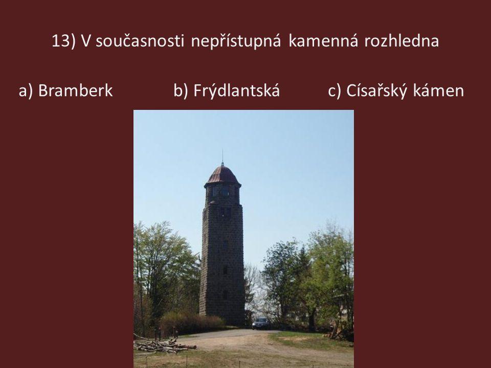 13) V současnosti nepřístupná kamenná rozhledna b) Frýdlantskáa) Bramberkc) Císařský kámen