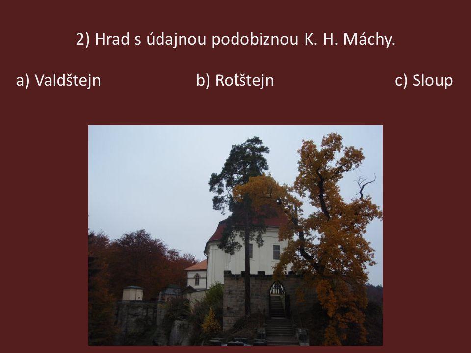 2) Hrad s údajnou podobiznou K. H. Máchy. b) Ro t štejna) Valdštejnc) Sloup