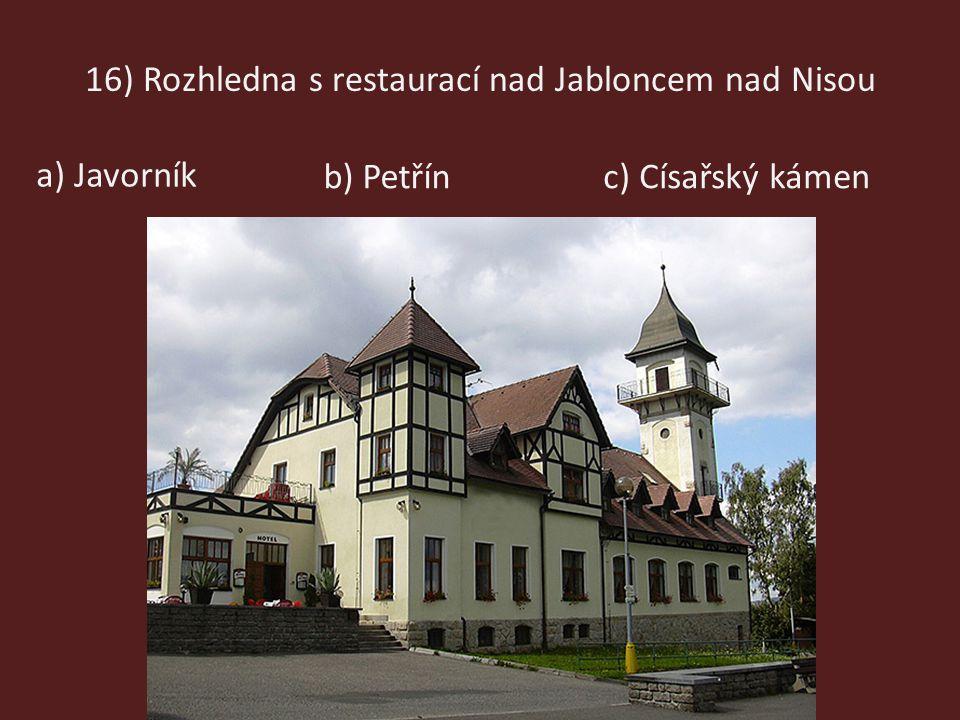 16) Rozhledna s restaurací nad Jabloncem nad Nisou a) Javorník b) Petřínc) Císařský kámen