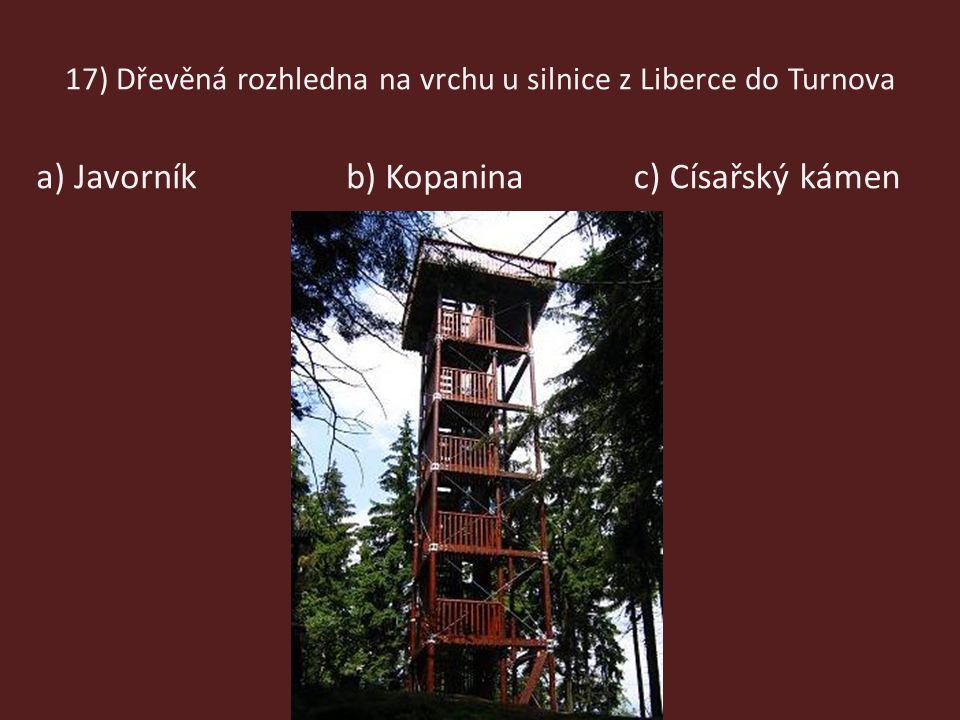 17) Dřevěná rozhledna na vrchu u silnice z Liberce do Turnova a) Javorníkc) Císařský kámenb) Kopanina