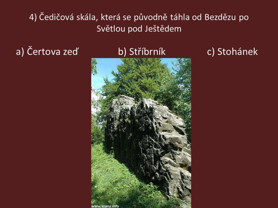 4) Čedičová skála, která se původně táhla od Bezdězu po Světlou pod Ještědem a) Čertova zeďb) Stříbrníkc) Stohánek