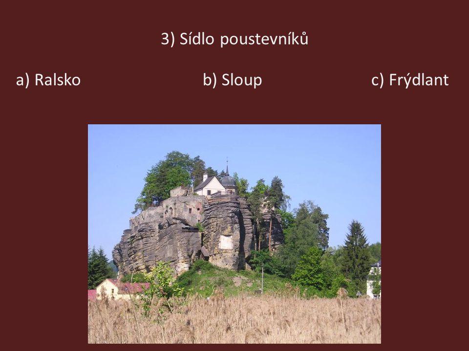 3) Sídlo poustevníků c) Frýdlantb) Sloupa) Ralsko