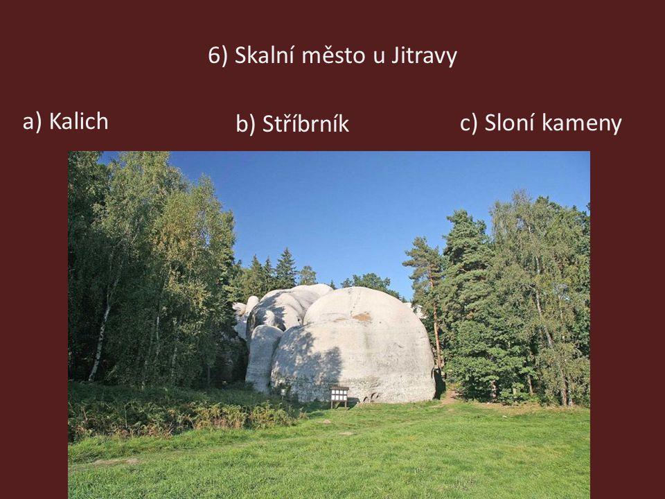 6) Skalní město u Jitravy c) Sloní kameny b) Stříbrník a) Kalich