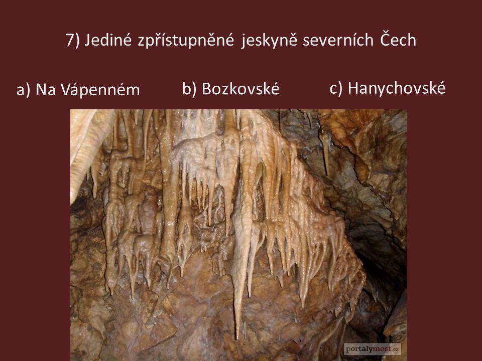 7) Jediné zpřístupněné jeskyně severních Čech b) Bozkovské c) Hanychovské a) Na Vápenném