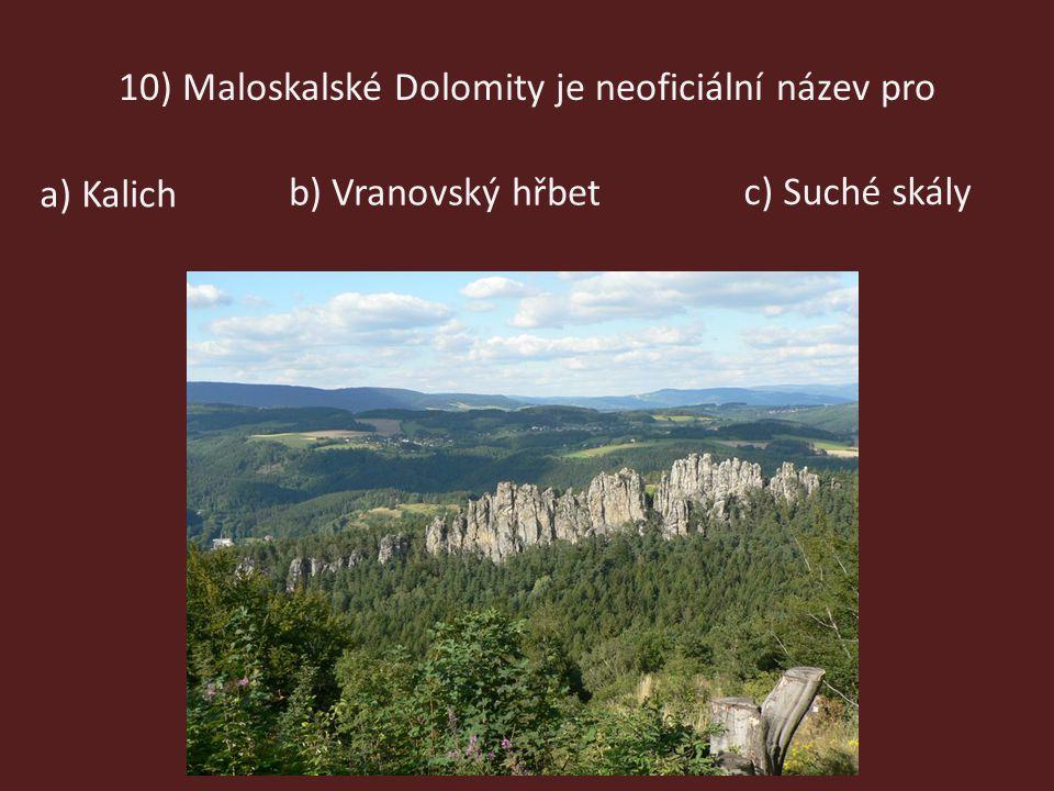 10) Maloskalské Dolomity je neoficiální název pro c) Suché skály b) Vranovský hřbet a) Kalich
