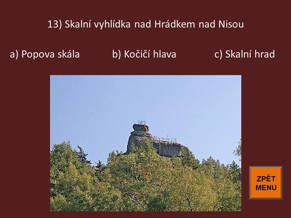 13) Skalní vyhlídka nad Hrádkem nad Nisou a) Popova skálab) Kočičí hlavac) Skalní hrad ZPĚT MENU