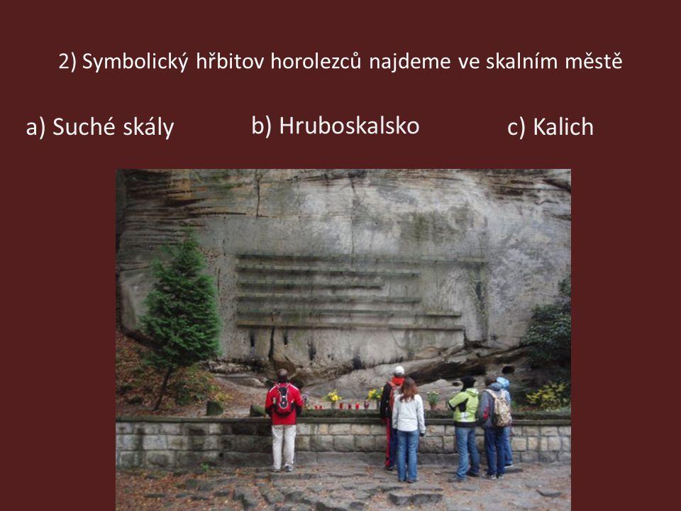 2) Symbolický hřbitov horolezců najdeme ve skalním městě a) Suché skály b) Hruboskalsko c) Kalich