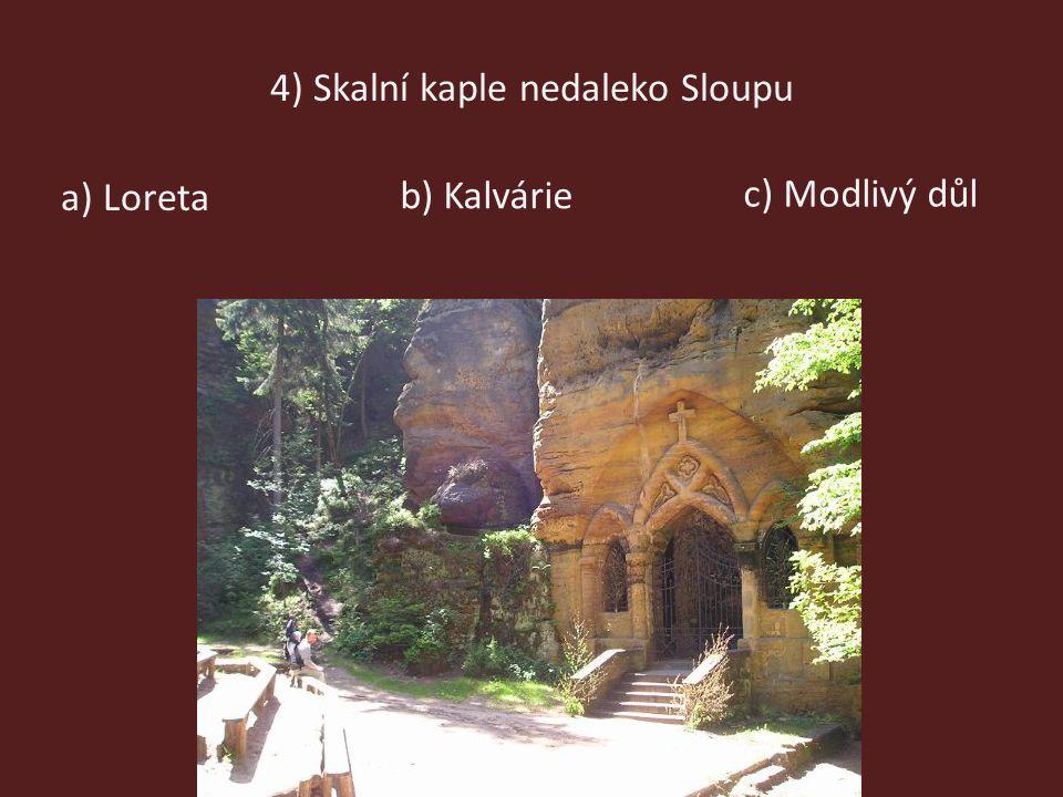4) Skalní kaple nedaleko Sloupu a) Loreta c) Modlivý důl b) Kalvárie