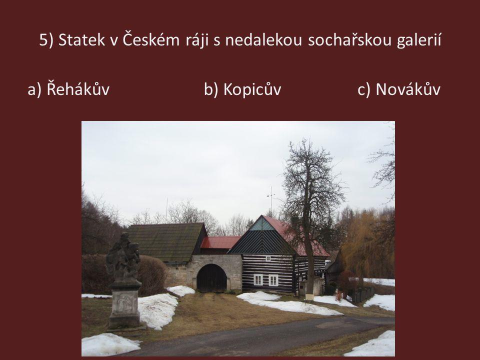 5) Statek v Českém ráji s nedalekou sochařskou galerií a) Řehákůvb) Kopicůvc) Novákův