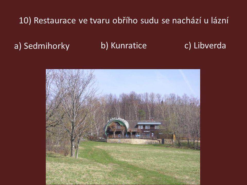 10) Restaurace ve tvaru obřího sudu se nachází u lázní a) Sedmihorky c) Libverdab) Kunratice