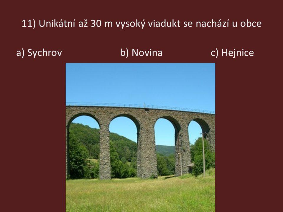 11) Unikátní až 30 m vysoký viadukt se nachází u obce a) Sychrovb) Novinac) Hejnice