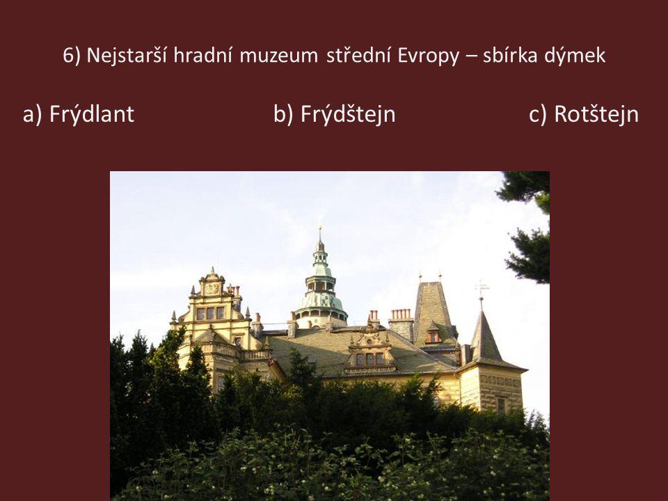 6) Nejstarší hradní muzeum střední Evropy – sbírka dýmek b) Frýdštejna) Frýdlantc) Rotštejn