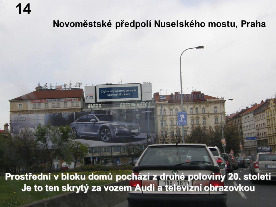 Novoměstské předpolí Nuselského mostu, Praha 14 Prostřední v bloku domů pochází z druhé poloviny 20. století Je to ten skrytý za vozem Audi a televizn
