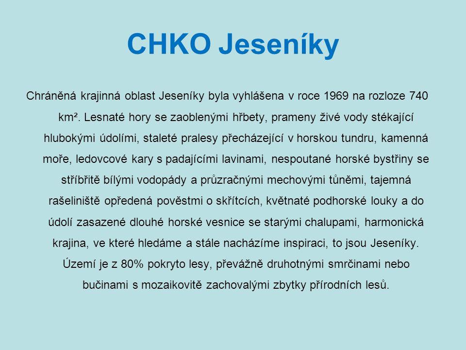 CHKO Jeseníky Chráněná krajinná oblast Jeseníky byla vyhlášena v roce 1969 na rozloze 740 km². Lesnaté hory se zaoblenými hřbety, prameny živé vody st