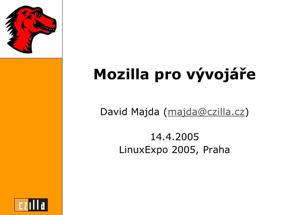 Mozilla pro vývojáře David Majda (majda@czilla.cz)majda@czilla.cz 14.4.2005 LinuxExpo 2005, Praha