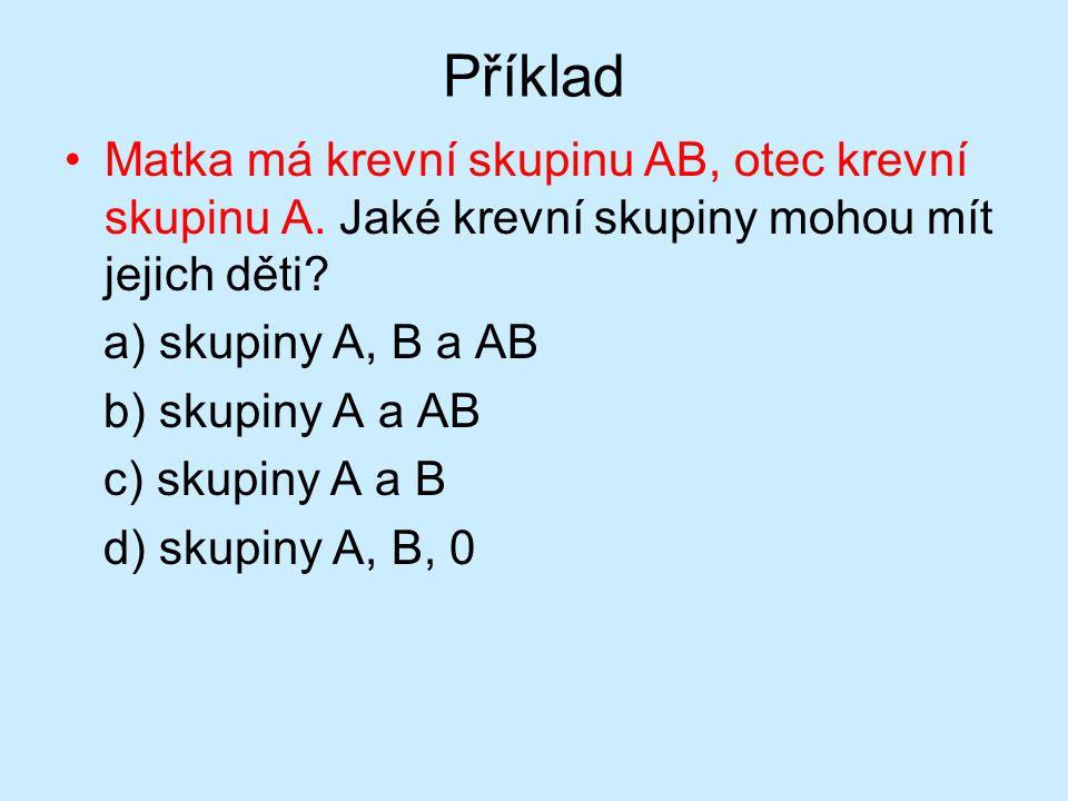 Příklad •Matka má krevní skupinu AB, otec krevní skupinu A. Jaké krevní skupiny mohou mít jejich děti? a) skupiny A, B a AB b) skupiny A a AB c) skupi