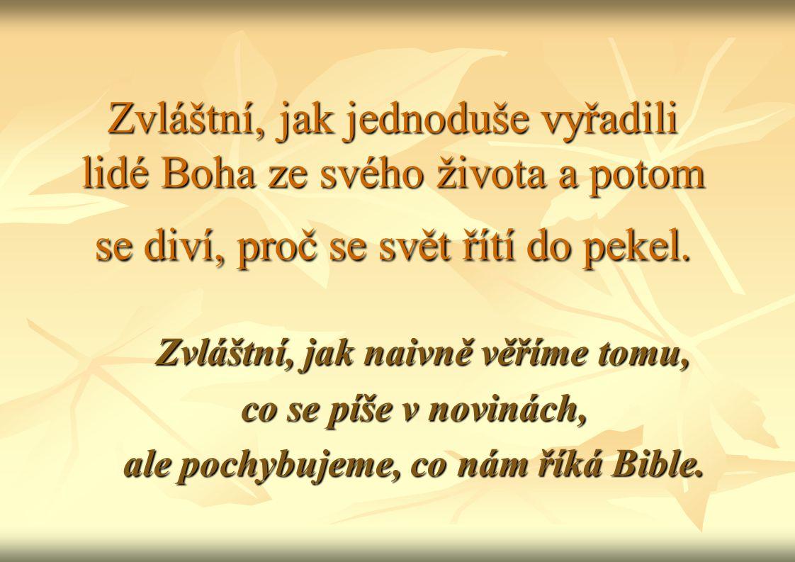 Zvláštní, jak jednoduše vyřadili lidé Boha ze svého života a potom se diví, proč se svět řítí do pekel. Zvláštní, jak naivně věříme tomu, Zvláštní, ja