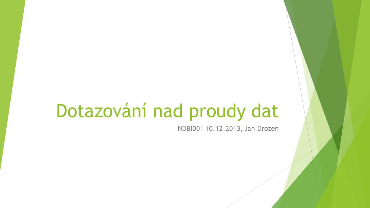 Dotazování nad proudy dat NDBI001 10.12.2013, Jan Drozen