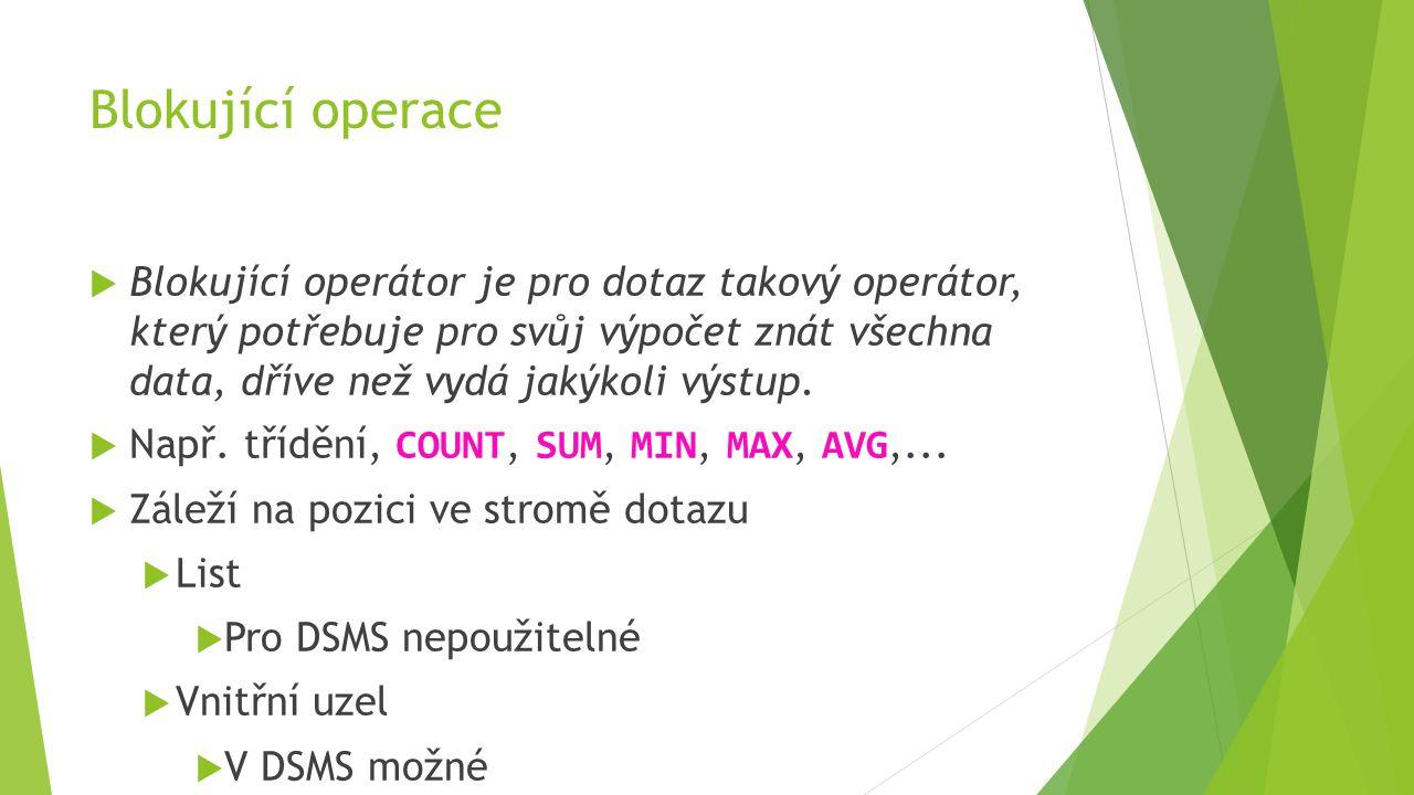 Blokující operace  Blokující operátor je pro dotaz takový operátor, který potřebuje pro svůj výpočet znát všechna data, dříve než vydá jakýkoli výstup.