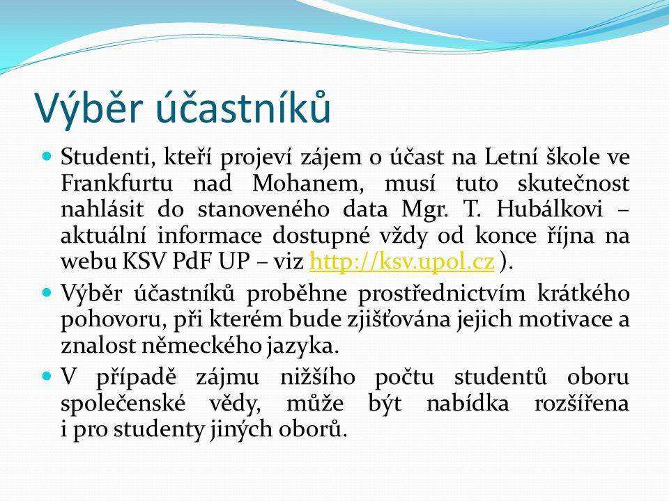 Výběr účastníků  Studenti, kteří projeví zájem o účast na Letní škole ve Frankfurtu nad Mohanem, musí tuto skutečnost nahlásit do stanoveného data Mgr.