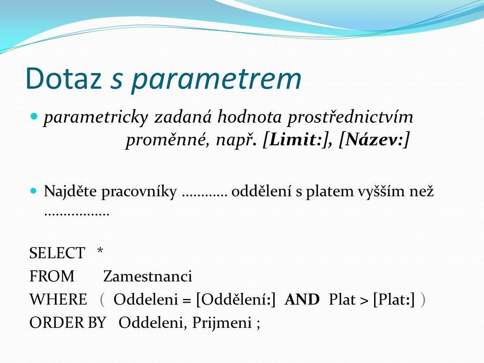 Dotaz s parametrem  parametricky zadaná hodnota prostřednictvím proměnné, např.