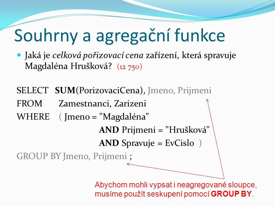 Souhrny a agregační funkce  Jaká je celková pořizovací cena zařízení, která spravuje Magdaléna Hrušková.