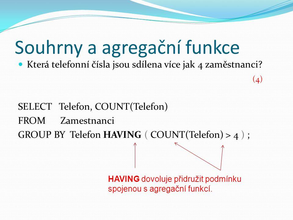 Souhrny a agregační funkce  Která telefonní čísla jsou sdílena více jak 4 zaměstnanci.
