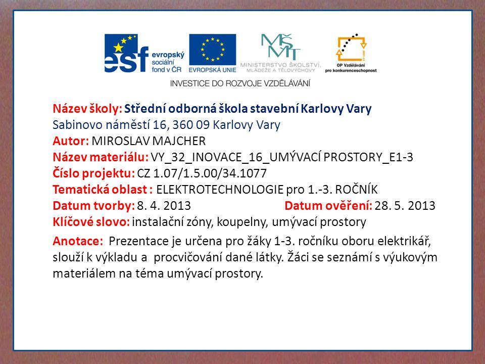Název školy: Střední odborná škola stavební Karlovy Vary Sabinovo náměstí 16, 360 09 Karlovy Vary Autor: MIROSLAV MAJCHER Název materiálu: VY_32_INOVA