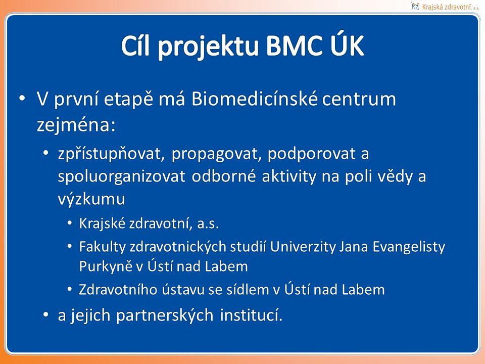• V první etapě má Biomedicínské centrum zejména: • zpřístupňovat, propagovat, podporovat a spoluorganizovat odborné aktivity na poli vědy a výzkumu • Krajské zdravotní, a.s.