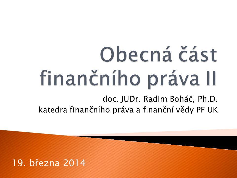 doc. JUDr. Radim Boháč, Ph.D. katedra finančního práva a finanční vědy PF UK 19. března 2014