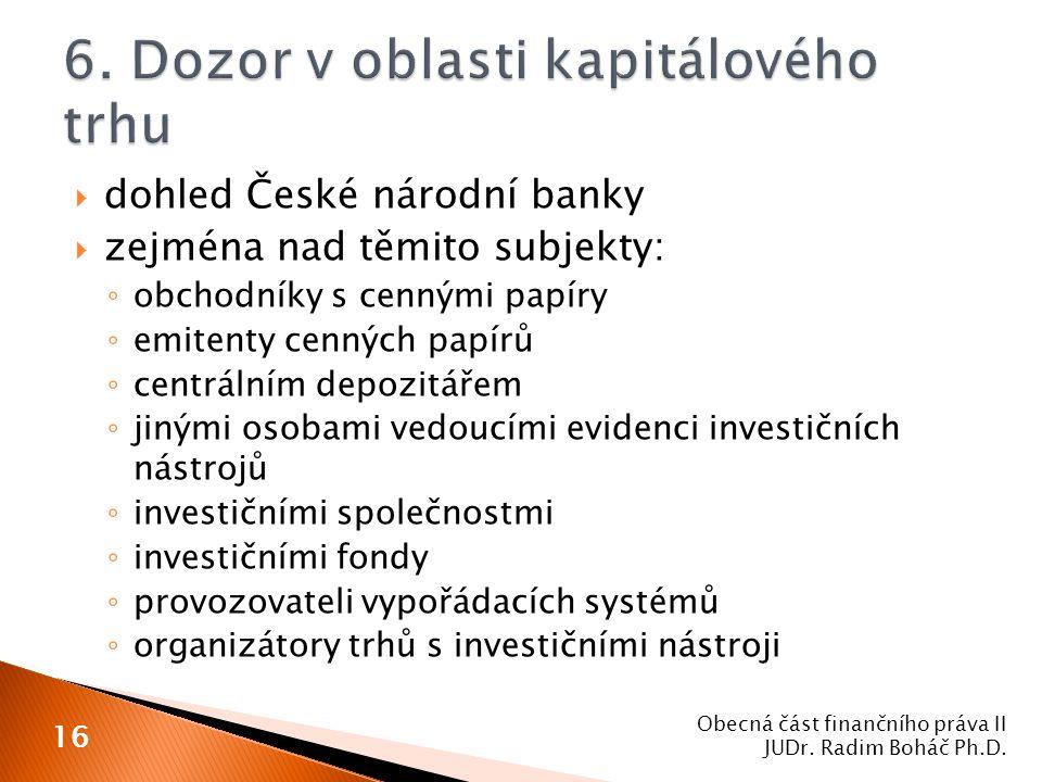  dohled České národní banky  zejména nad těmito subjekty: ◦ obchodníky s cennými papíry ◦ emitenty cenných papírů ◦ centrálním depozitářem ◦ jinými