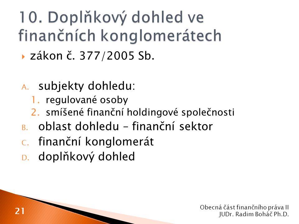  zákon č. 377/2005 Sb. A. subjekty dohledu: 1.regulované osoby 2.smíšené finanční holdingové společnosti B. oblast dohledu – finanční sektor C. finan