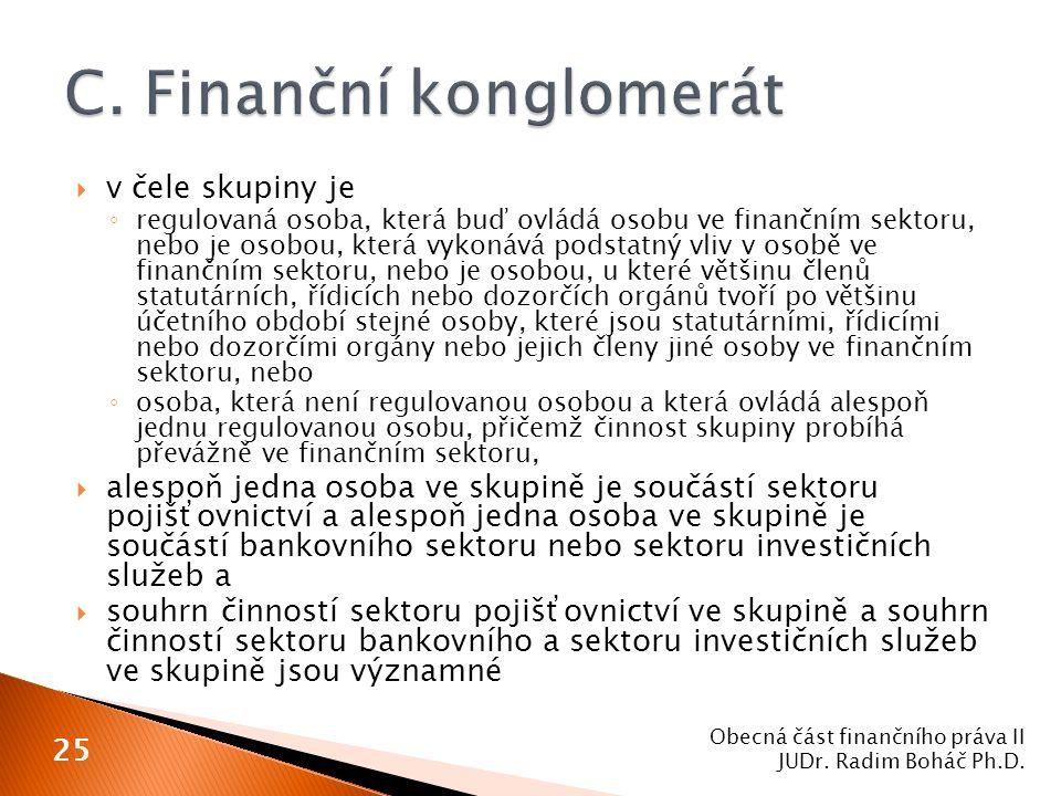  v čele skupiny je ◦ regulovaná osoba, která buď ovládá osobu ve finančním sektoru, nebo je osobou, která vykonává podstatný vliv v osobě ve finanční