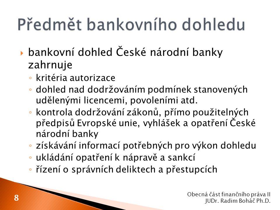  bankovní dohled České národní banky zahrnuje ◦ kritéria autorizace ◦ dohled nad dodržováním podmínek stanovených udělenými licencemi, povoleními atd