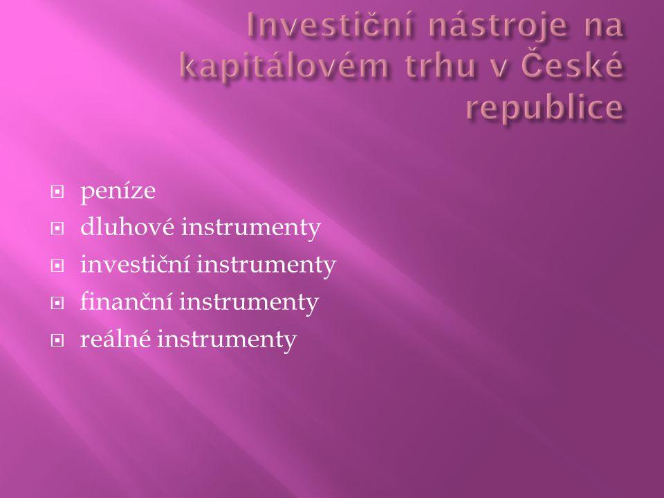  peníze  dluhové instrumenty  investiční instrumenty  finanční instrumenty  reálné instrumenty
