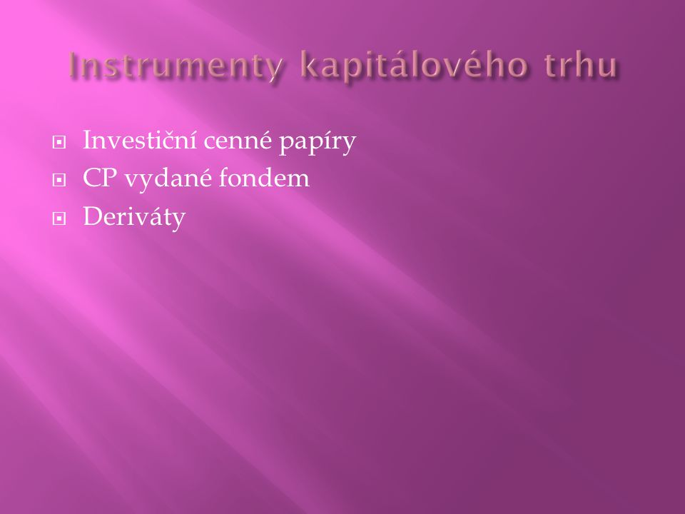  Investiční cenné papíry  CP vydané fondem  Deriváty
