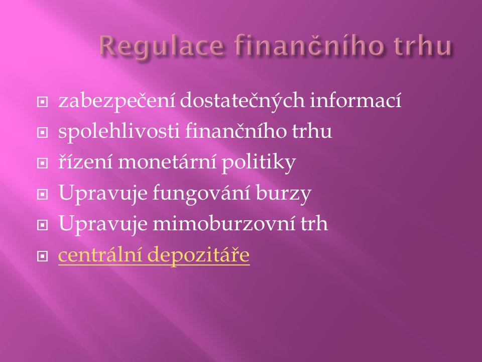  zabezpečení dostatečných informací  spolehlivosti finančního trhu  řízení monetární politiky  Upravuje fungování burzy  Upravuje mimoburzovní trh  centrální depozitáře centrální depozitáře