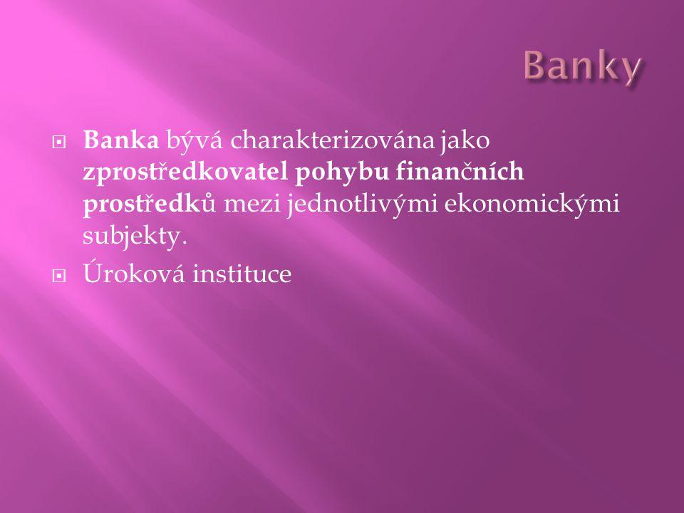 Banka bývá charakterizována jako zprost ř edkovatel pohybu finan č ních prost ř edk ů mezi jednotlivými ekonomickými subjekty.
