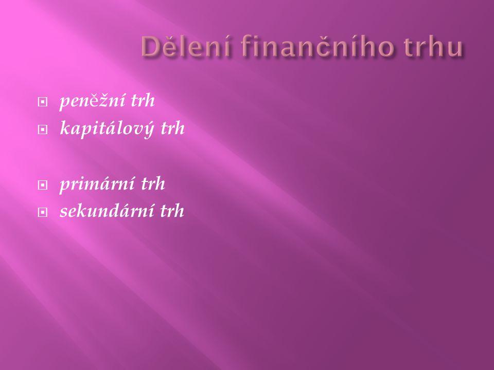  pen ě žní trh  kapitálový trh  primární trh  sekundární trh