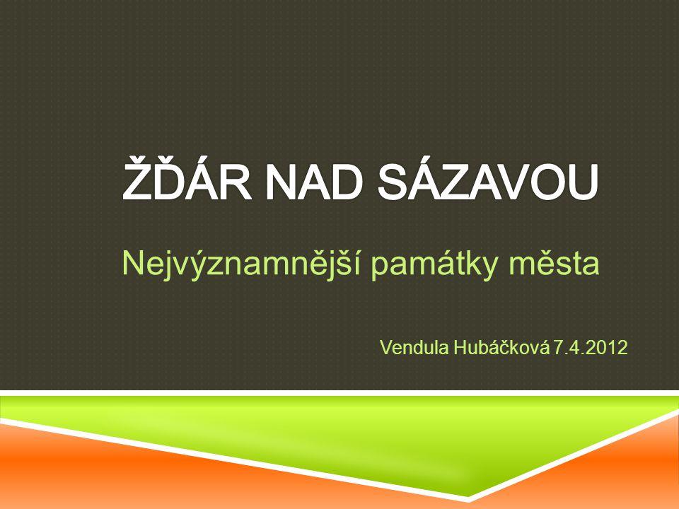 Nejvýznamnější památky města Vendula Hubáčková 7.4.2012