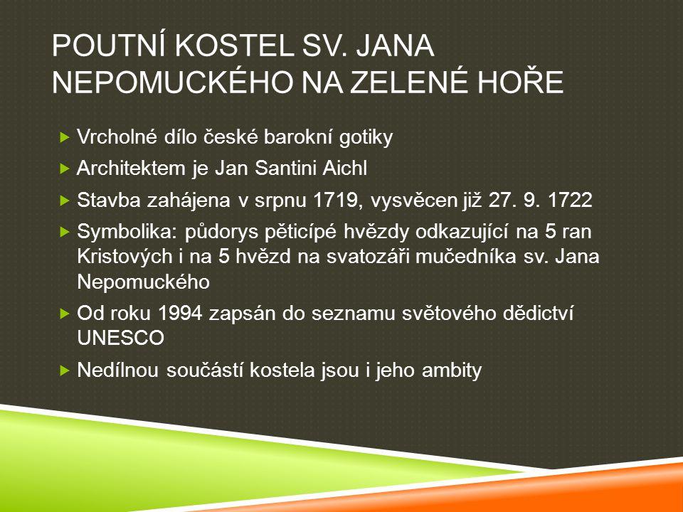  Vrcholné dílo české barokní gotiky  Architektem je Jan Santini Aichl  Stavba zahájena v srpnu 1719, vysvěcen již 27. 9. 1722  Symbolika: půdorys