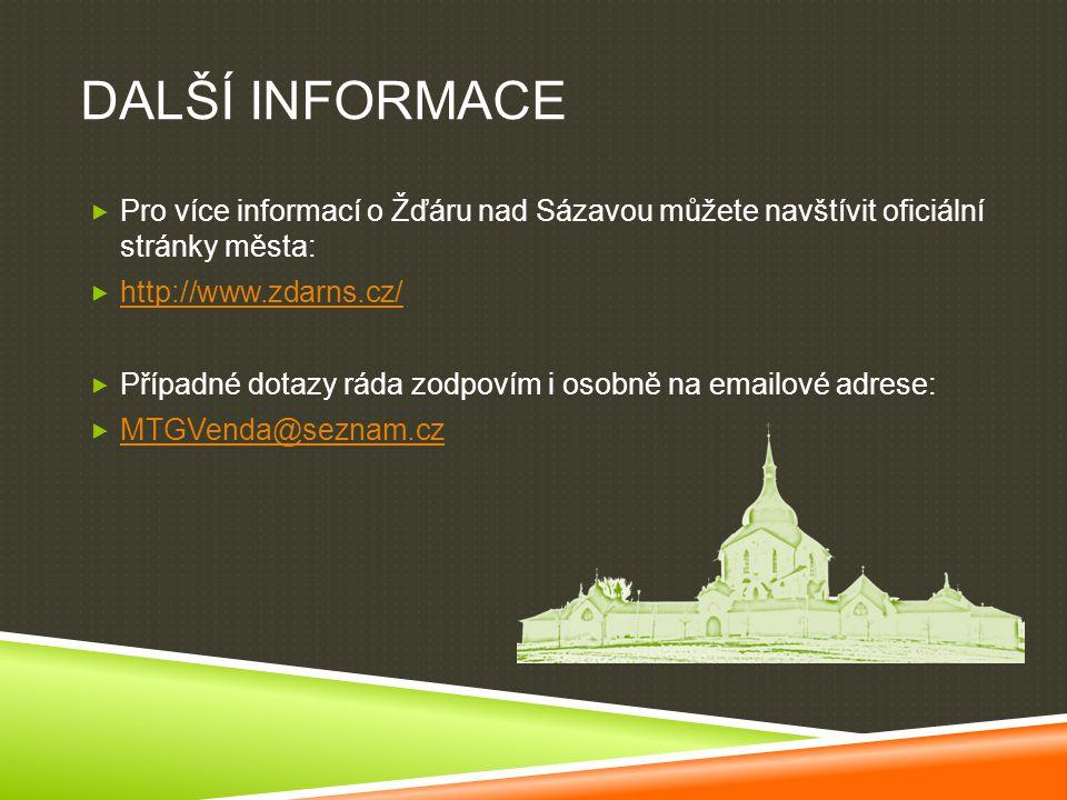 DALŠÍ INFORMACE  Pro více informací o Žďáru nad Sázavou můžete navštívit oficiální stránky města:  http://www.zdarns.cz/ http://www.zdarns.cz/  Pří